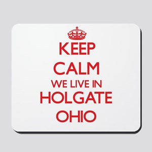 Keep calm we live in Holgate Ohio Mousepad