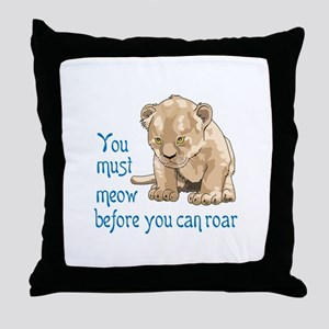 MEOW BEFORE ROAR Throw Pillow