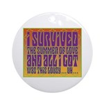 I Survived The Summer Of Love Ornament (Round)