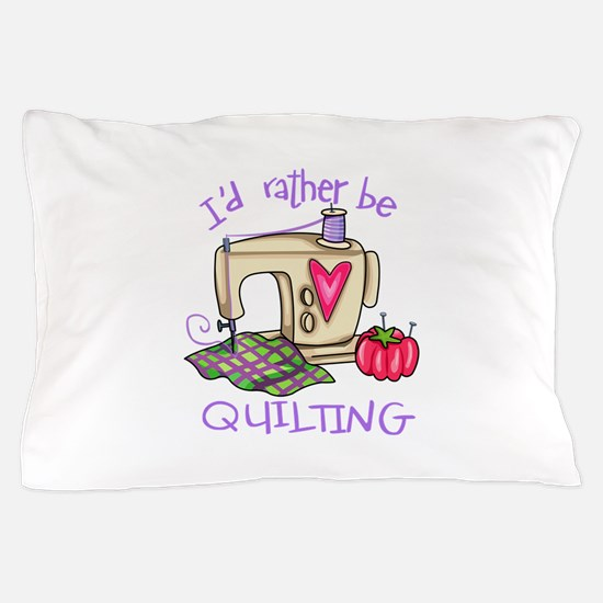 ID RATHER BE QUILTING Pillow Case