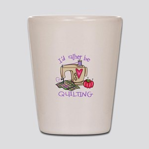 ID RATHER BE QUILTING Shot Glass