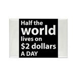 Half the WORLD lives on $2 do Rectangle Magnet