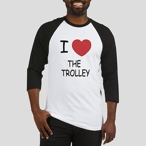 I love The Trolley Baseball Jersey