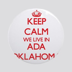Keep calm we live in Ada Oklahoma Ornament (Round)