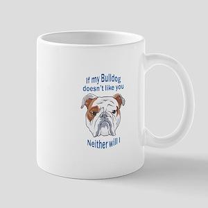 BULLDOG DOESNT LIKE YOU Mugs