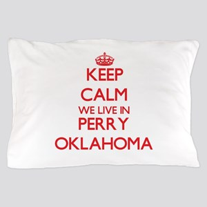Keep calm we live in Perry Oklahoma Pillow Case