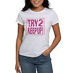 Try 2 Keep Up! Women's T-Shirt