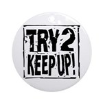Try 2 Keep Up! Ornament (Round)