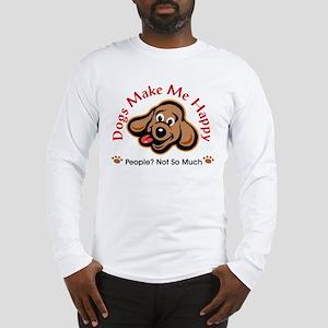 Dogs Make Me Happy 3 Long Sleeve T-Shirt