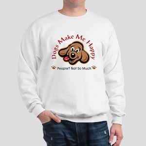 Dogs Make Me Happy 3 Sweatshirt