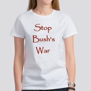 """Stop Bush's War"" Women's T-Shirt"