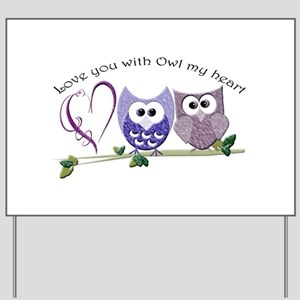 Love you with Owl my heart Yard Sign