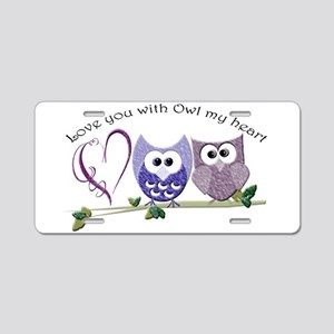 Love you with Owl my heart Aluminum License Plate