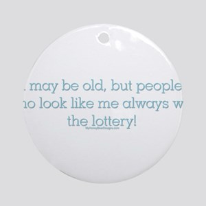 I may be old but people who l Ornament (Round)