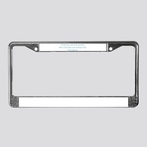 I may be old but people who l License Plate Frame