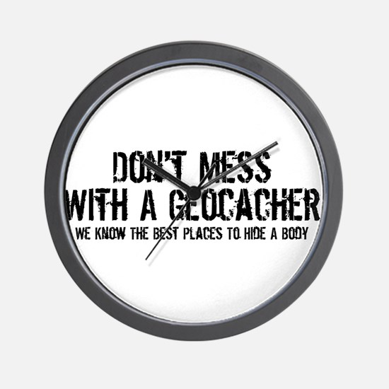 Don't Mess With A Geocacher Wall Clock