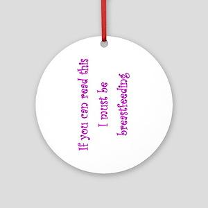 Must Be Breastfeeding (Girl) Ornament (Round)