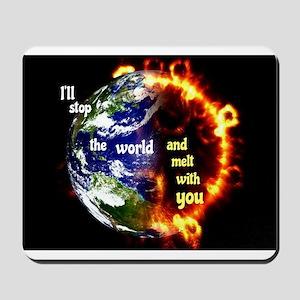I'll Stop The World Mousepad