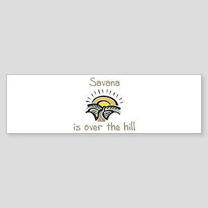 Savana is over the hill Bumper Sticker