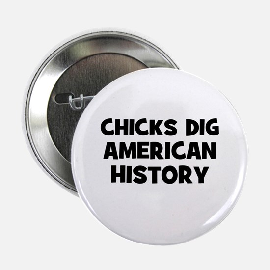 """Chicks Dig American History 2.25"""" Button (10 pack)"""