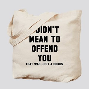 Didn't mean offend Tote Bag
