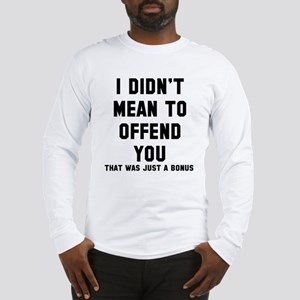 Didn't mean offend Long Sleeve T-Shirt