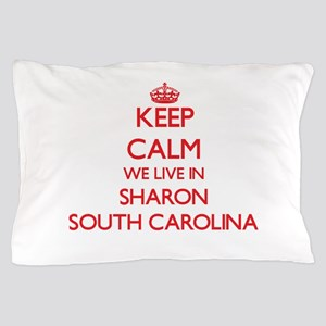 Keep calm we live in Sharon South Caro Pillow Case