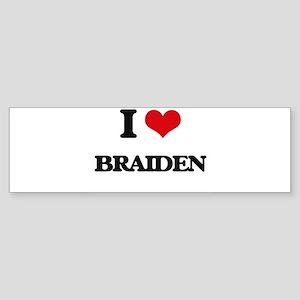 I Love Braiden Bumper Sticker