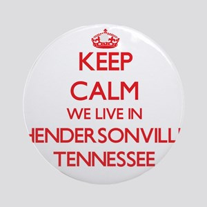 Keep calm we live in Hendersonvil Ornament (Round)