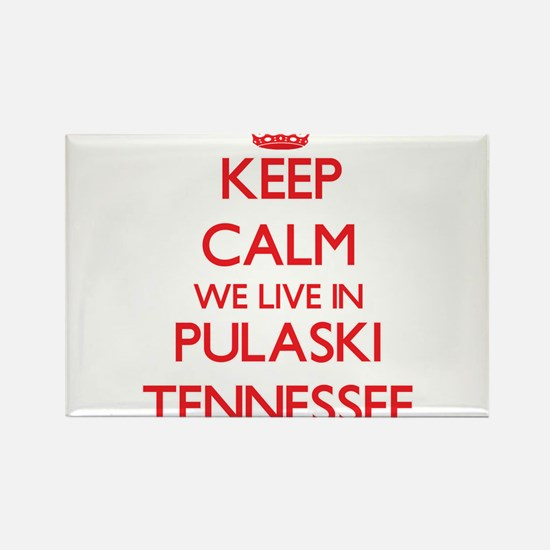 Keep calm we live in Pulaski Tennessee Magnets