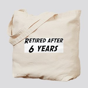 Retired after 6 years Tote Bag