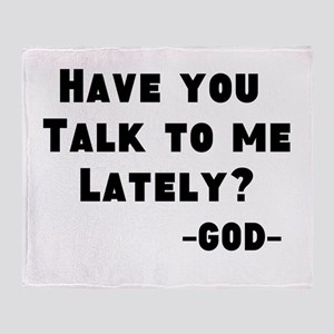Have You Talk To Me Lately? Throw Blanket