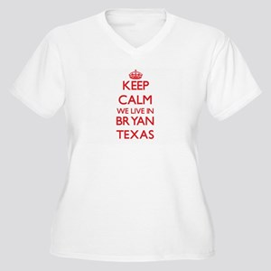 Keep calm we live in Bryan Texas Plus Size T-Shirt