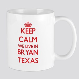Keep calm we live in Bryan Texas Mugs