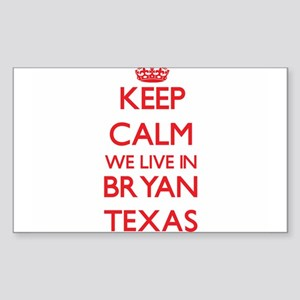 Keep calm we live in Bryan Texas Sticker