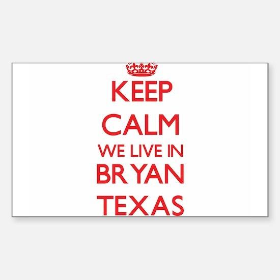 Keep calm we live in Bryan Texas Decal
