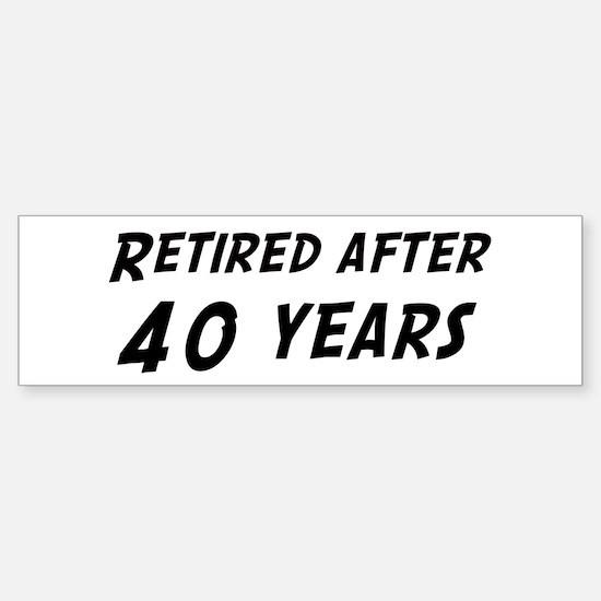 Retired after 40 years Bumper Bumper Bumper Sticker