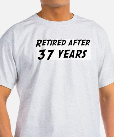 Retired after 37 years T-Shirt