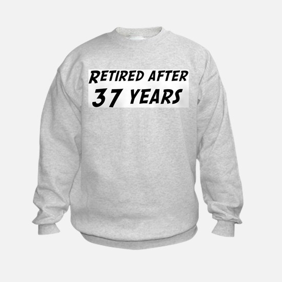 Retired after 37 years Sweatshirt