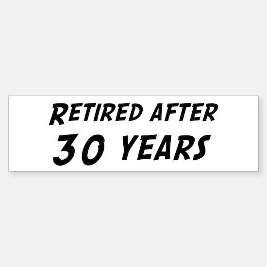 Retired after 30 years Bumper Bumper Bumper Sticker
