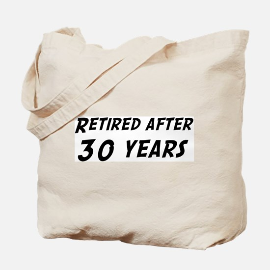 Retired after 30 years Tote Bag