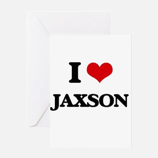 I Love Jaxson Greeting Cards