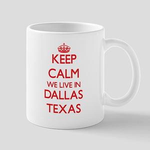 Keep calm we live in Dallas Texas Mugs