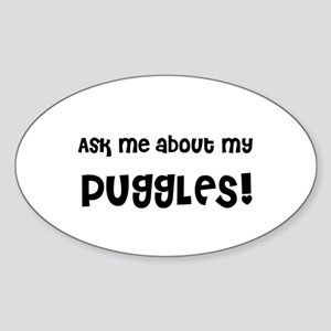 Ask me about my PUGGLES! Oval Sticker