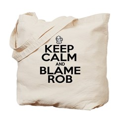 Keep Calm & Blame Rob Tote Bag