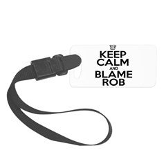 Keep Calm & Blame Rob Luggage Tag