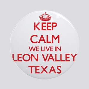 Keep calm we live in Leon Valley Ornament (Round)