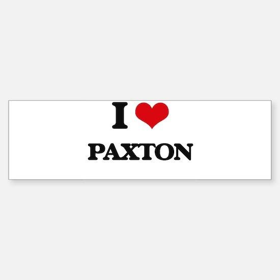 I Love Paxton Bumper Bumper Bumper Sticker