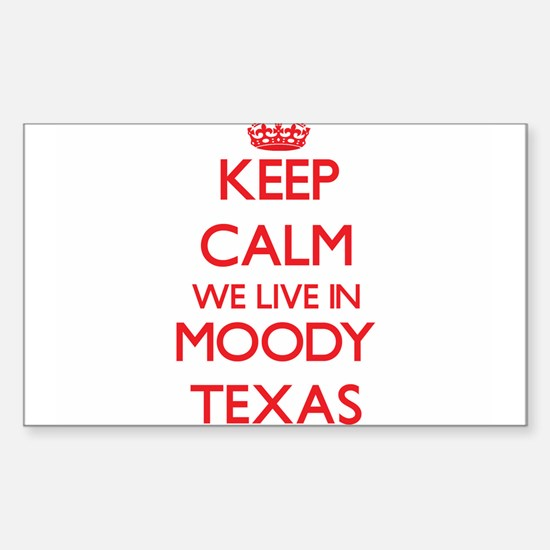 Keep calm we live in Moody Texas Decal