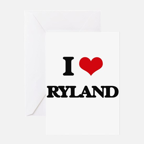 I Love Ryland Greeting Cards